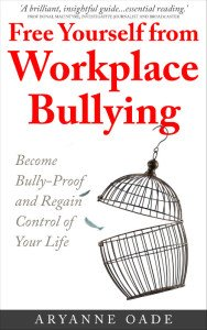 Free Yourself From Workplace Bullying by Aryanne Oade