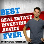 Best Real Estate Investing Advice Ever - podcast with Joe Fairless