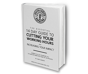 The Essential 14 Day Guide to Cutting Your Working Hours & Increasing Your Impact by Mark Asquith